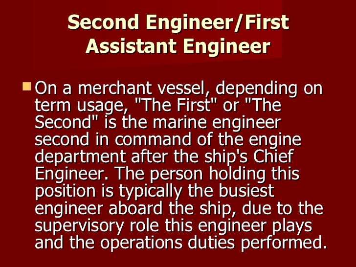 Second Engineer/First Assistant Engineer <ul><li>On a merchant vessel, depending on term usage, &quot;The First&quot; or &...