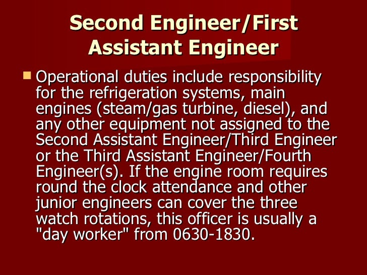 Second Engineer/First Assistant Engineer <ul><li>Operational duties include responsibility for the refrigeration systems, ...