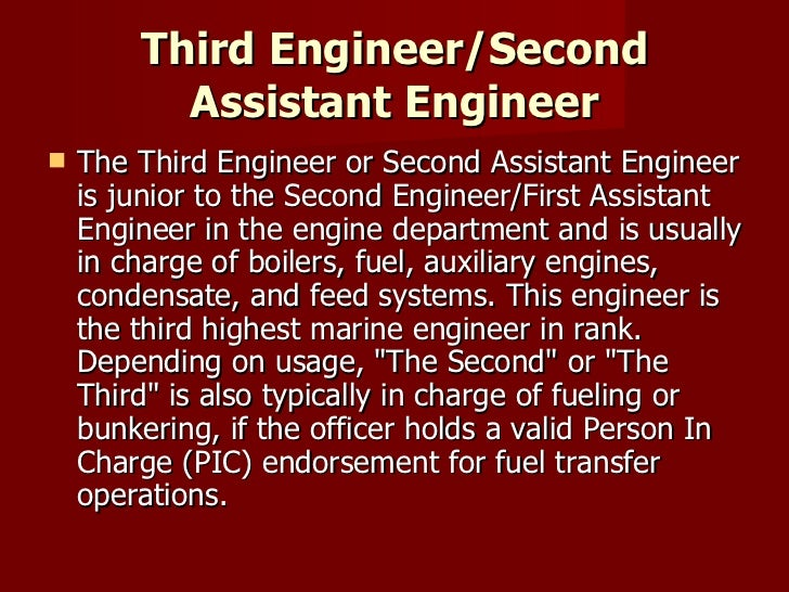 Third Engineer/Second Assistant Engineer <ul><li>The Third Engineer or Second Assistant Engineer is junior to the Second E...
