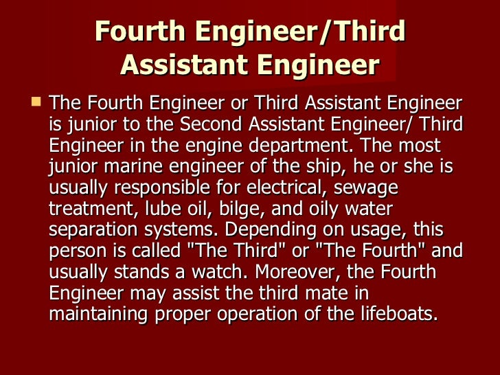 Fourth Engineer/Third Assistant Engineer <ul><li>The Fourth Engineer or Third Assistant Engineer is junior to the Second A...