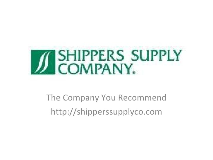 The Company You Recommend http://shipperssupplyco.com
