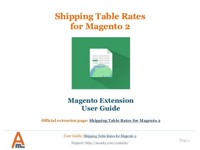 User Guide: Shipping Table Rates for Magento 2 Page 1 Shipping Table Rates for Magento 2 Magento Extension User Guide Offi...
