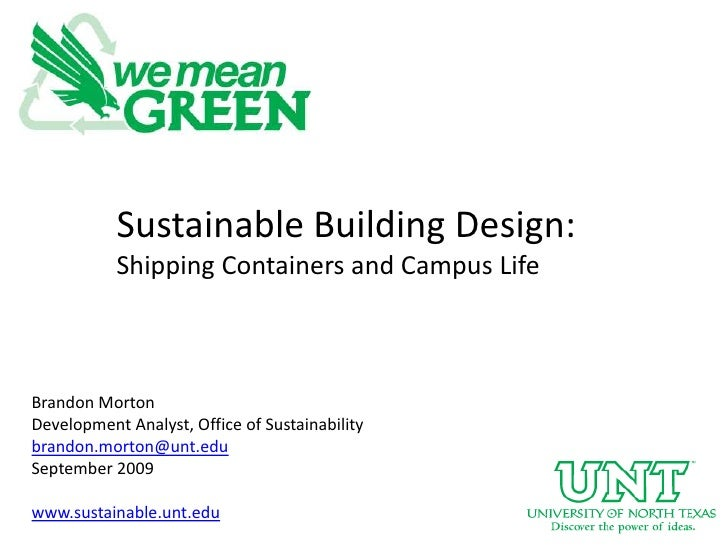 Sustainable Building Design:Shipping Containers and Campus Life<br />Brandon MortonDevelopment Analyst, Office of Sustaina...