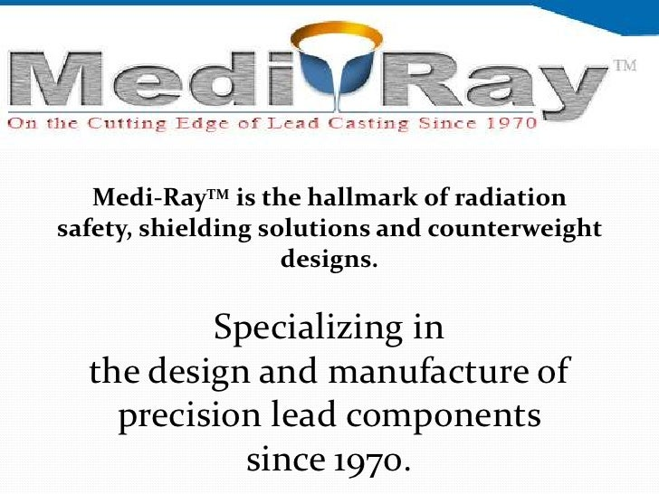 Medi-RayTM is the hallmark of radiationsafety, shielding solutions and counterweight                    designs.          ...