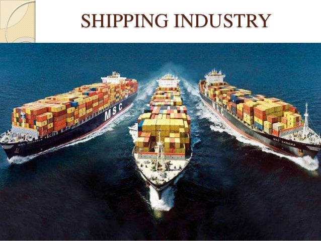 shipping industry Shipping industry shipping is often the least expensive way of moving large  quantities of goods over long distances the existence of reliable water.