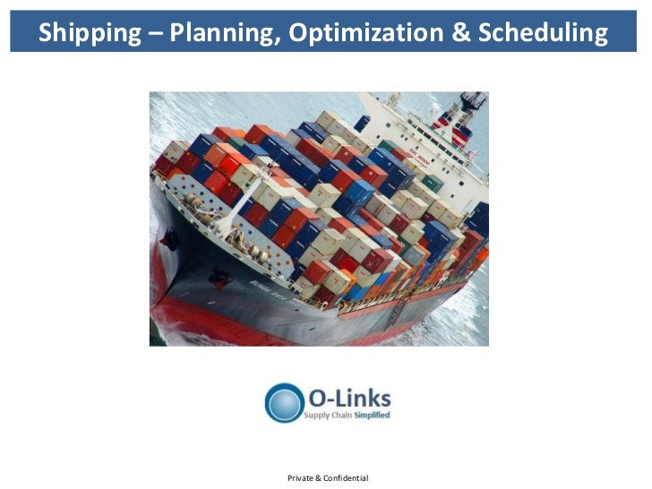 Shipping – Planning, Optimization & Scheduling                    Private & Confidential