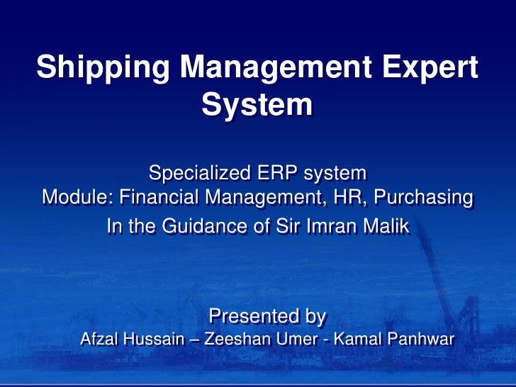 Shipping Management Expert          System           Specialized ERP systemModule: Financial Management, HR, Purchasing   ...