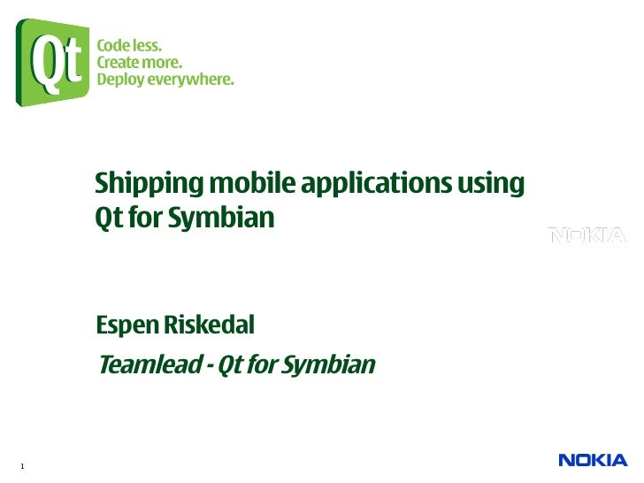 Shipping mobile applications using               Qt for Symbian                 Espen Riskedal               Teamlead - Qt...