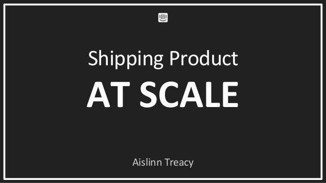 Shipping Product AT SCALE Aislinn Treacy
