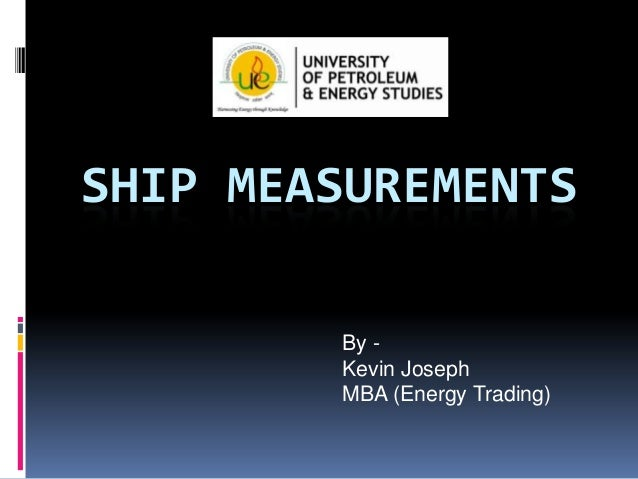 SHIP MEASUREMENTS By Kevin Joseph MBA (Energy Trading)