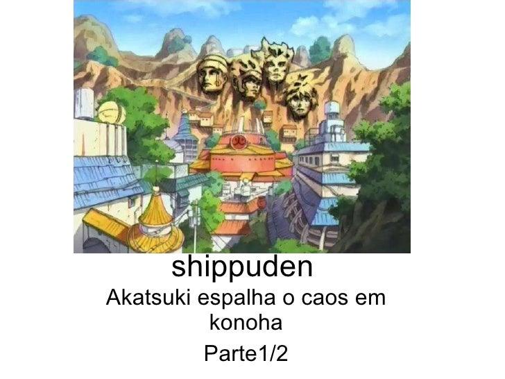 shippuden Akatsuki espalha o caos em konoha Parte1/2