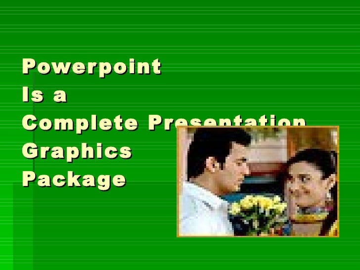 Powerpoint Is a  Complete Presentation Graphics Package