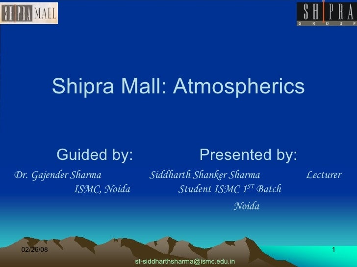 Shipra Mall: Atmospherics Guided by:  Presented by: Dr. Gajender Sharma  Siddharth Shanker Sharma  Lecturer ISMC, Noida  S...