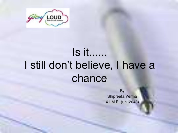 Is it......I still don't believe, I have a             chance                           By                    Shipreeta Ve...