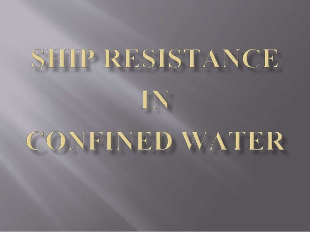  Shallow water, restricted water and confined water  Effect on a ship moving in confined water :  sinkage and trim  in...