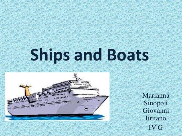 Ships and Boats Marianna Sinopoli Giovanni Iiritano IV G