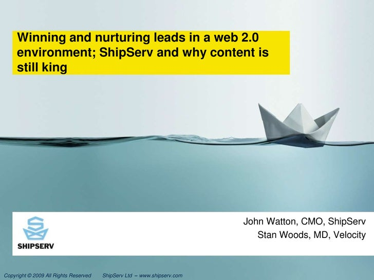 Winning and nurturing leads in a web 2.0 environment; ShipServ and why content is still king<br />John Watton, CMO, ShipSe...