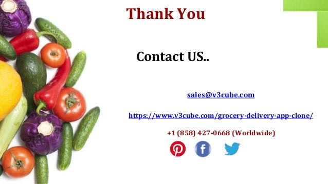 Thank You Contact US.. sales@v3cube.com https://www.v3cube.com/grocery-delivery-app-clone/ +1 (858) 427-0668 (Worldwide)