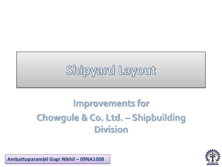 Improvements for           Chowgule & Co. Ltd. – Shipbuilding                       DivisionAmbattuparambil Gopi Nikhil – ...