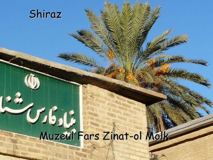 Shiraz Muzeul Fars Zinat-ol Molk
