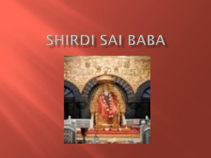 Sai Babas TeachingsSai Baba of Shirdi is the epitome ofreverence a guiding force who generatessupreme faith and confidence...