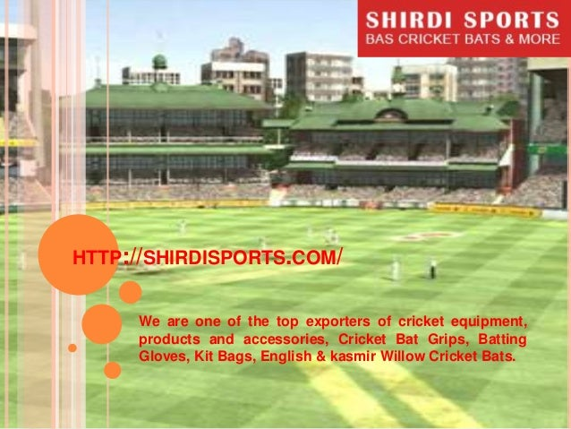 HTTP://SHIRDISPORTS.COM/ We are one of the top exporters of cricket equipment, products and accessories, Cricket Bat Grips...
