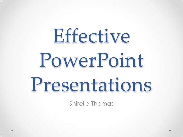 Effective PowerPoint Presentations<br />Shirelle Thomas<br />