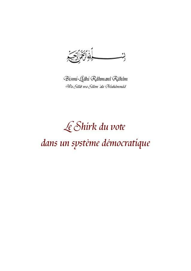 Bismi-Llâhi Râhmanî Râhîm      Wa Sâlât wa Sâlem ala Muhâmmâd      Le Shirk du votedans un système démocratique