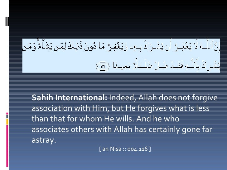 """The Prophet (S.A.W) said""""Do not commit shirk with Allah, even if you are cut into pieces, or burnt."""" (Ibn Maajah)"""