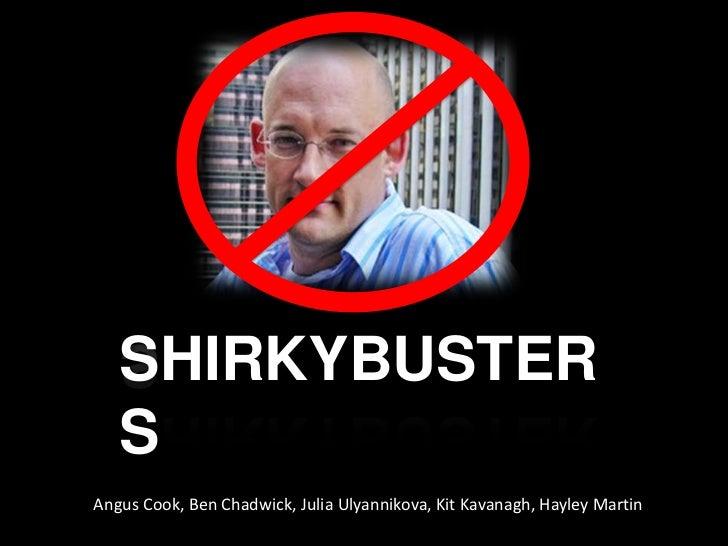 SHIRKYBUSTERS<br />Angus Cook, Ben Chadwick, Julia Ulyannikova, Kit Kavanagh, Hayley Martin<br />