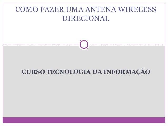 COMO FAZER UMA ANTENA WIRELESS DIRECIONAL  CURSO TECNOLOGIA DA INFORMAÇÃO