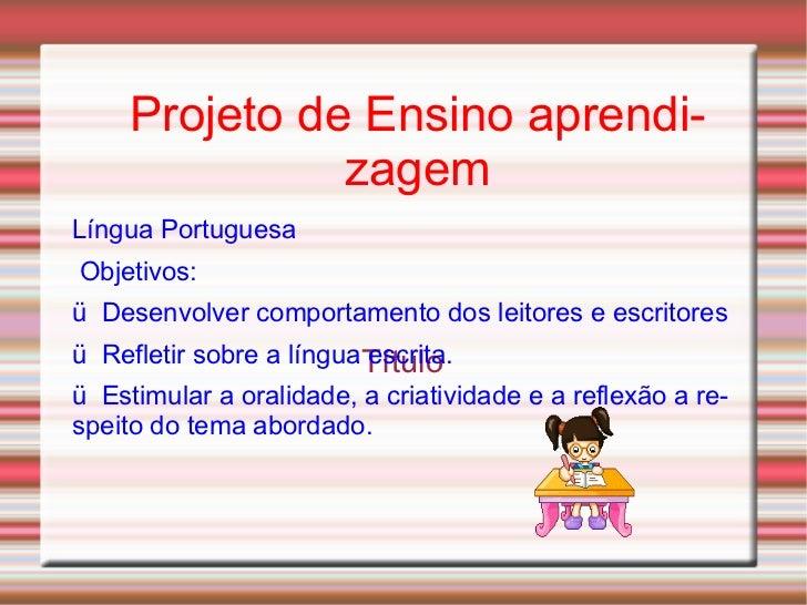 Título Língua Portuguesa Objetivos: ü Desenvolver comportamento dos leitores e escritores ü Refletir sobre a língua escr...