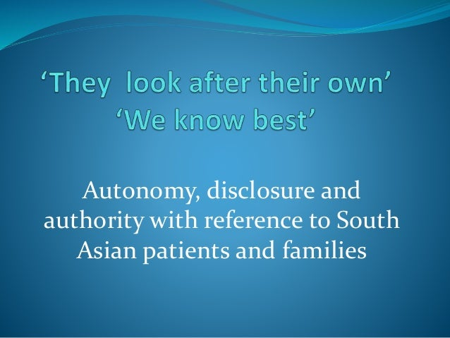 Autonomy, disclosure and authority with reference to South Asian patients and families