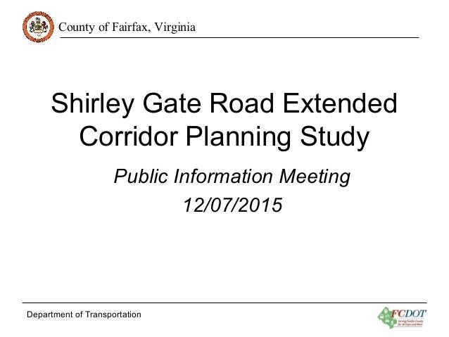 County of Fairfax, Virginia Department of Transportation Shirley Gate Road Extended Corridor Planning Study Public Informa...