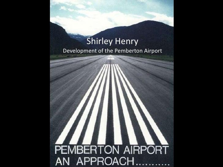Shirley HenryDevelopment of the Pemberton Airport