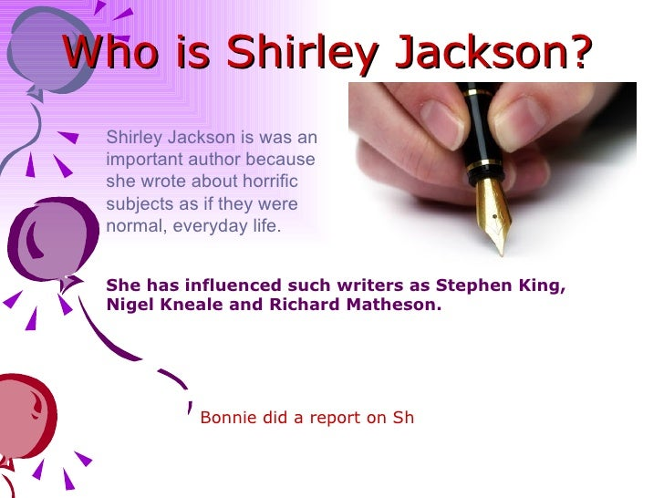 "biography of shirley jackson Shirley jackson was born in 1919 in san francisco, california to leslie and geraldine jackson she is most well known for her short story titled ""the lottery"" which was first published in the new yorker to overwhelming and mixed reviews."