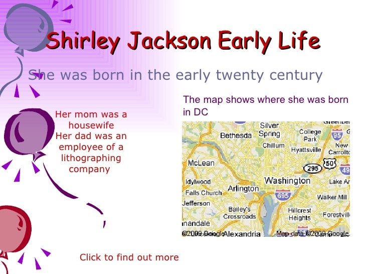 shirley jackson biography essay Shirley jackson collected short stories good housekeeping, hudson review, woman's day,yale review and other publications the major collection of jackson's papers is in the manuscript division of the library of congress wrote martha ragland in the dictionary of literary biography.