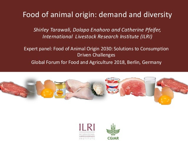 Food of animal origin: demand and diversity Shirley Tarawali, Dolapo Enahoro and Catherine Pfeifer, International Livestoc...