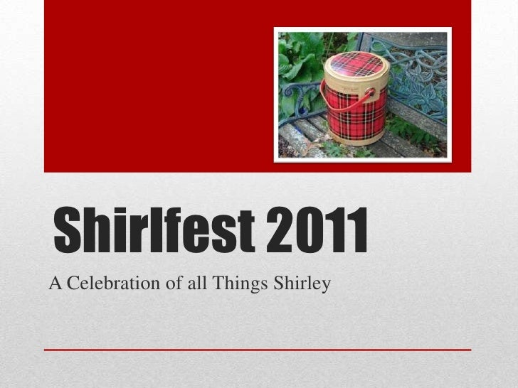 Shirlfest 2011<br />A Celebration of all Things Shirley<br />