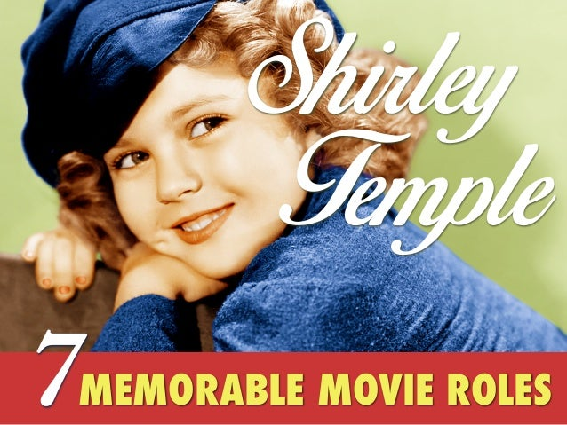 S rley hi T emple 7  MEMORABLE MOVIE ROLES