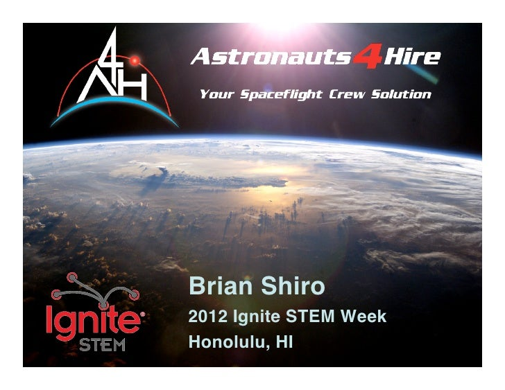 Astronauts4Hire Brian Shiro 2012 Ignite STEM Week Honolulu, HI  www.astronauts4hire.org   1