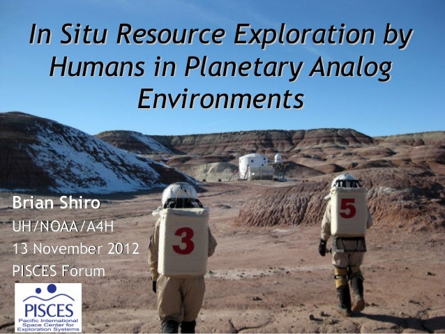 In Situ Resource Exploration by    Humans in Planetary Analog           EnvironmentsBrian ShiroUH/NOAA/A4H13 November 2012...