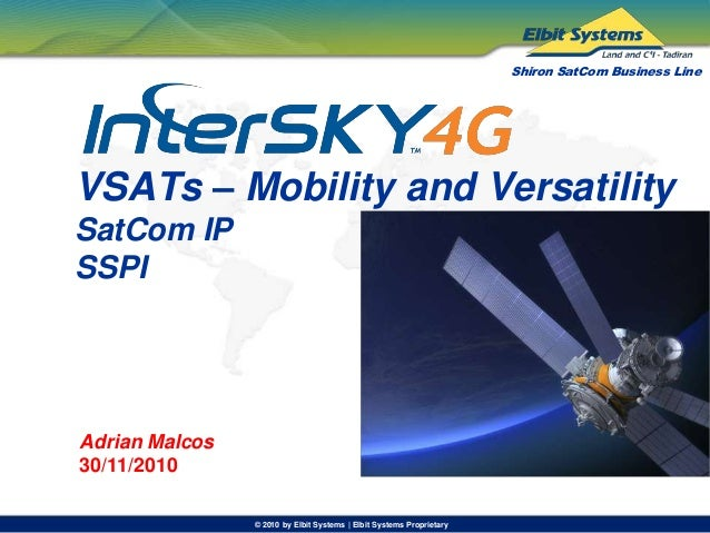© 2010 by Elbit Systems | Elbit Systems Proprietary Shiron SatCom Business Line VSATs – Mobility and Versatility SatCom IP...