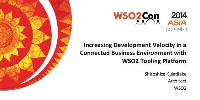 Increasing  Development  Velocity  in  a   Connected  Business  Environment  with   WSO2  Tooling  P...