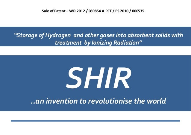 """Sale of Patent – WO 2012 / 089854 A PCT / ES 2010 / 000535""""Storage of Hydrogen and other gases into absorbent solids with ..."""