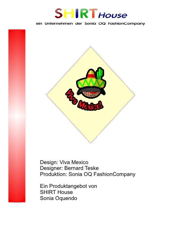 SHIRTHouse ein Unternehmen der Sonia OQ FashionCompany      Design: Viva Mexico  Designer: Bernard Teske  Produktion: Soni...