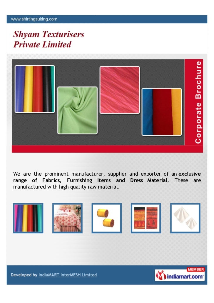 We are the prominent manufacturer, supplier and exporter of an exclusiverange of Fabrics, Furnishing Items and Dress Mater...