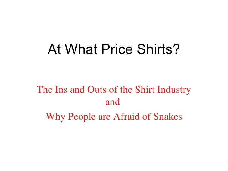 At What Price Shirts? The Ins and Outs of the Shirt Industry and  Why People are Afraid of Snakes