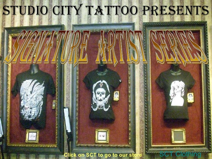 Signature  Artist  Series Studio City Tattoo presents   SCT Clothing Click on SCT to go to our store