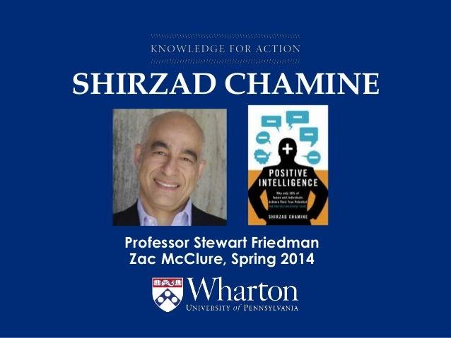 SHIRZAD CHAMINE Professor Stewart Friedman Zac McClure, Spring 2014